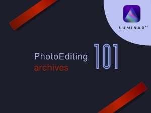 photo-editing-101-luminar-archives