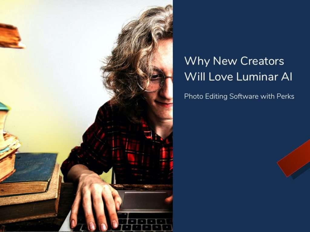 Why New Creators Will Love Luminar AI